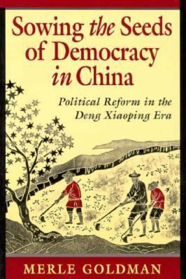 Sowing the Seeds of Democracy in China: Political Reform in the Deng Xiaoping Era 9780674830080