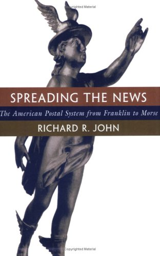 Spreading the News: The American Postal System from Franklin to Morse 9780674833425