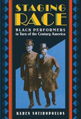 Staging Race: Black Performers in Turn of the Century America 9780674019409
