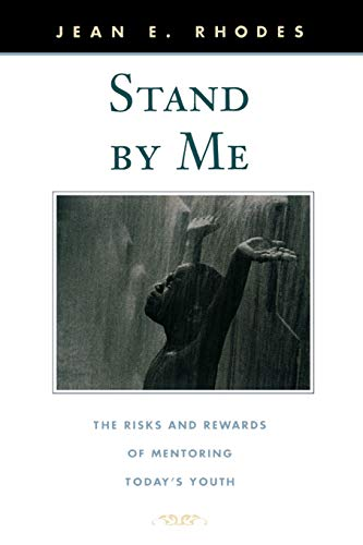 Stand by Me: The Risks and Rewards of Mentoring Today's Youth 9780674016118
