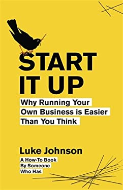 Start It Up: Why Running Your Own Business Is Easier Than You Think 9780670919413