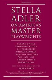 Stella Adler on America's Master Playwrights: Eugene O'Neill, Thornton Wilder, Clifford Odets, William Saroyan, Tennessee Williams 20775256