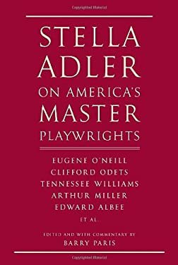 Stella Adler on America's Master Playwrights: Eugene O'Neill, Clifford Odets, Tennessee Williams, Arthur Miller, Edward Albee, et al. 9780679424437