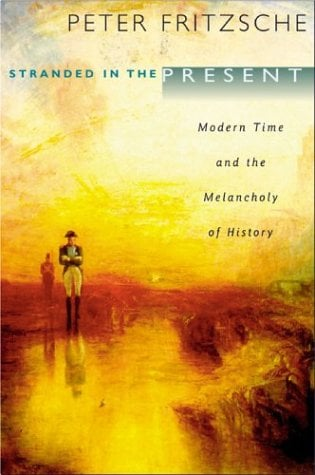 Stranded in the Present: Modern Time and the Melancholy of History 9780674013391