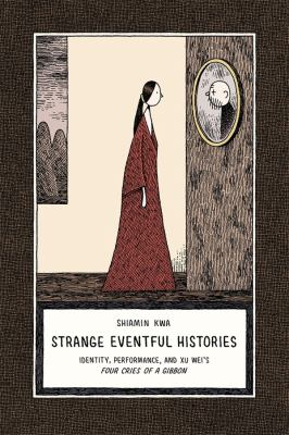 Strange Eventful Histories: Identity, Performance, and Xu Wei's