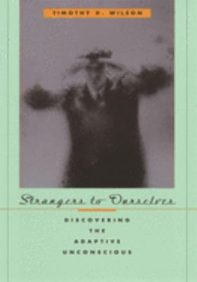 Strangers to Ourselves: Discovering the Adaptive Unconscious 9780674013827
