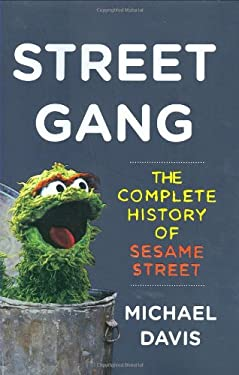 Street Gang: The Complete History of Sesame Street 9780670019960