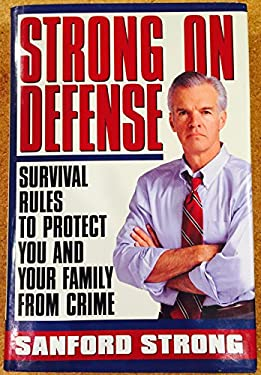 Strong on Defense: Survival Rules for You and Your Family's Protection Against Crime 9780671522933