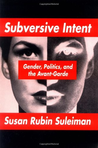 Subversive Intent: Gender, Politics, and the Avant-Garde 9780674853843