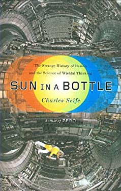 Sun in a Bottle: The Strange History of Fusion and the Science of Wishful Thinking 9780670020331
