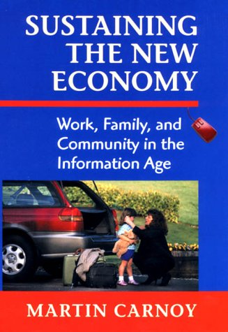 Sustaining the New Economy: Work, Family, and Community in the Information Age 9780674003736