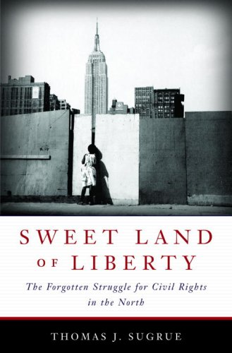 Sweet Land of Liberty: The Forgotten Struggle for Civil Rights in the North 9780679643036