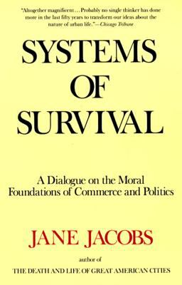 Systems of Survival: A Dialogue on the Moral Foundations of Commerce and Politics 9780679748168