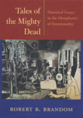 Tales of the Mighty Dead: Historical Essays in the Metaphysics of Intentionality 9780674009035