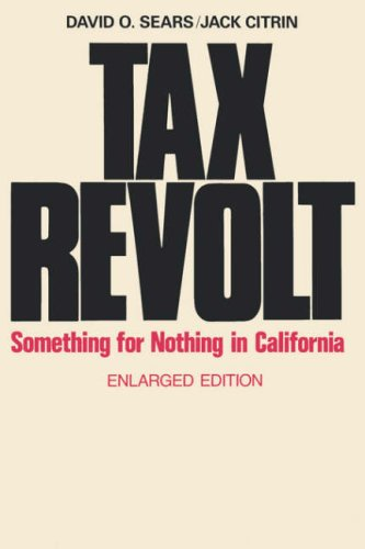 Tax Revolt Tax Revolt: Something for Nothing in California Something for Nothing in California 9780674868366