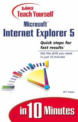 Teach Yourself Microsoft Internet Explorer 5 in 10 Minutes 9780672316463