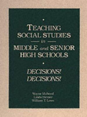 Teaching Social Studies in Middle and Senior High Schools: Decisions Decisions 9780675212533