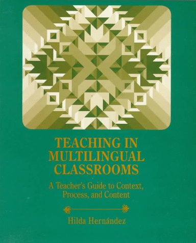 Teaching in Multilingual Classrooms: A Teacher's Guide to Context, Process, and Content 9780675213585