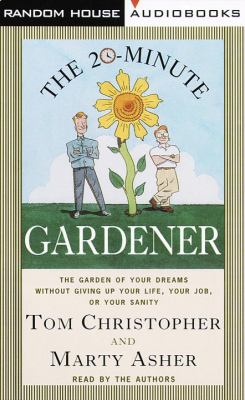 The 20-Minute Gardener: The Garden of Your Dreams Without Giving Up Your Life, Your Job, or Your Sanity 9780679458203