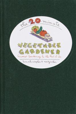 The 20-Minute Vegetable Gardener: Gourmet Gardening for the Rest of Us 9780679448150