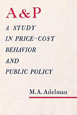 The A & P: A Study in Price-Cost Behavior and Public Policy 9780674000506