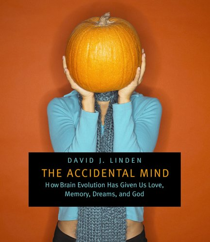 The Accidental Mind: How Brain Evolution Has Given Us Love, Memory, Dreams, and God 9780674030589