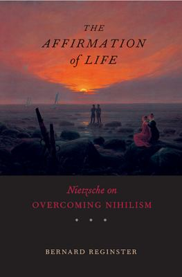 The Affirmation of Life: Nietzsche on Overcoming Nihilism 9780674030640