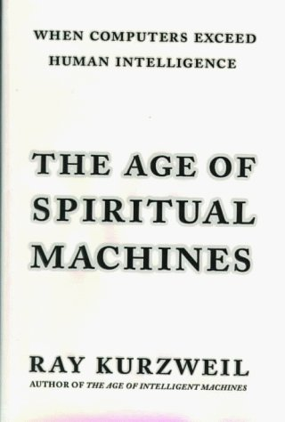 The Age of Spiritual Machines: When Computers Exceed Human Intelligence 9780670882175