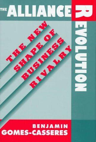 The Alliance Revolution: The New Shape of Business Rivalry