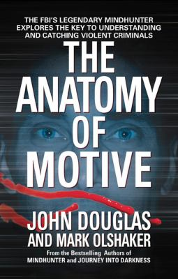 The Anatomy of Motive: The FBI's Legendary Mindhunter Explores the Key to Understanding and Catching Violent Criminals 9780671023935