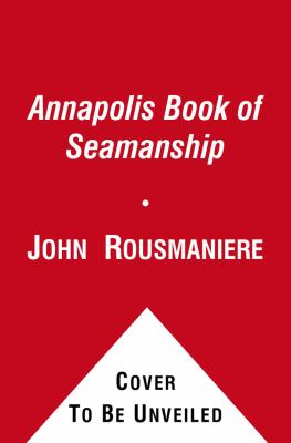 The Annapolis Book of Seamanship: Third Edition, Completely Revised, Expanded and Updated 9780671674472