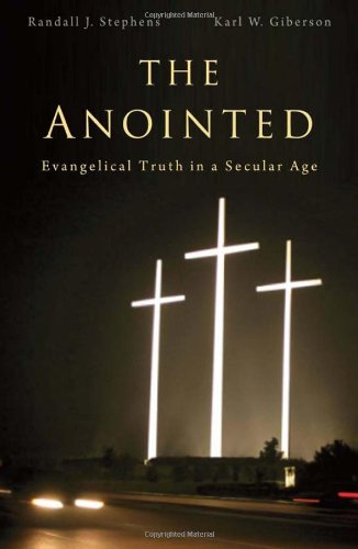 The Anointed: Evangelical Truth in a Secular Age 9780674048188