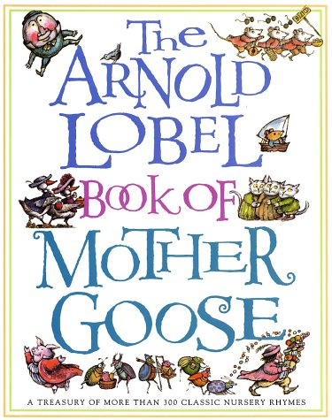 The Arnold Lobel Book of Mother Goose: A Treasury of More Than 300 Classic Nursery Rhymes 9780679887362