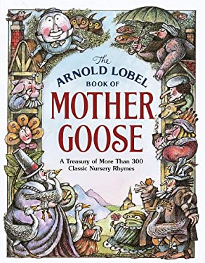 The Arnold Lobel Book of Mother Goose: A Treasury of More Than 300 Classic Nursery Rhymes 9780679987369