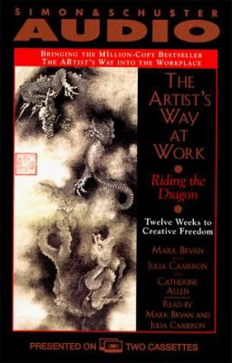 The Artists Way at Work the: Riding the Dragon: Twelve Weeks to Creative Freedom 9780671581978