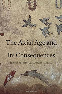 The Axial Age and Its Consequences 9780674066496