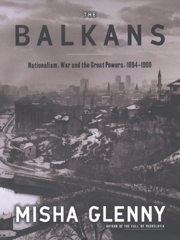 The Balkans: Nationalism, War and the Great Powers, 1804-1999 9780670853380