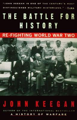 The Battle for History: Re-Fighting World War II 9780679767435