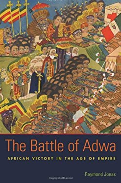 The Battle of Adwa: African Victory in the Age of Empire 9780674052741
