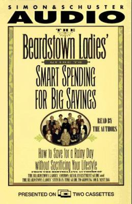 The Beardstown Ladies Guide to Smart Spending for: How to Save for a Rainy Day Without Sacrificing Your Lifestyle 9780671575274