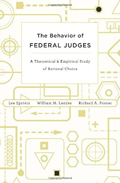 The Behavior of Federal Judges: A Theoretical and Empirical Study of Rational Choice 9780674049895