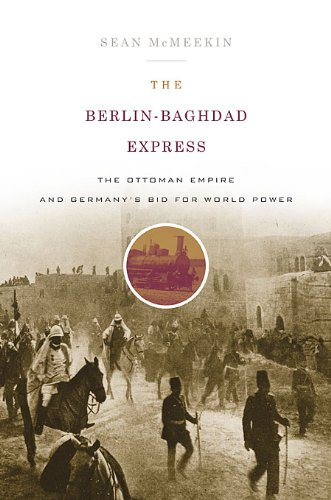 The Berlin-Baghdad Express: The Ottoman Empire and Germany's Bid for World Power 9780674057395