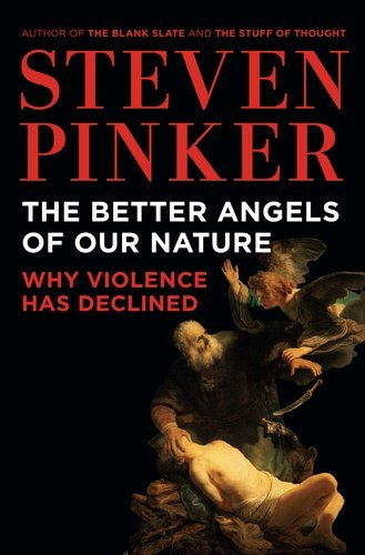 The Better Angels of Our Nature: Why Violence Has Declined 9780670022953