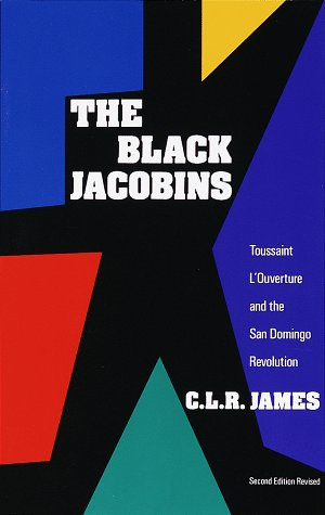 The Black Jacobins: Toussaint L'Ouverture and the San Domingo Revolution 9780679724674