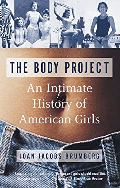 The Body Project: An Intimate History of American Girls 9780679735298