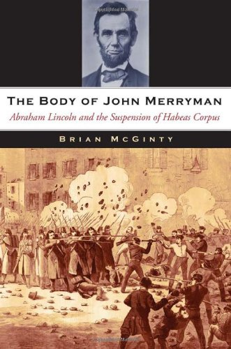 The Body of John Merryman: Abraham Lincoln and the Suspension of Habeas Corpus 9780674061552