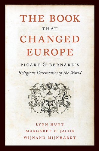 The Book That Changed Europe: Picart & Bernard's Religious Ceremonies of the World 9780674049284