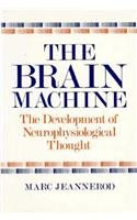 The Brain Machine: The Development of Neurophysiological Thought 9780674080478