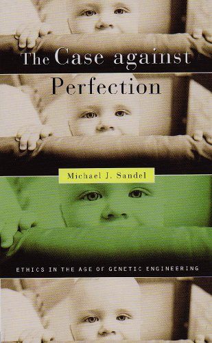The Case Against Perfection: Ethics in the Age of Genetic Engineering 9780674036383