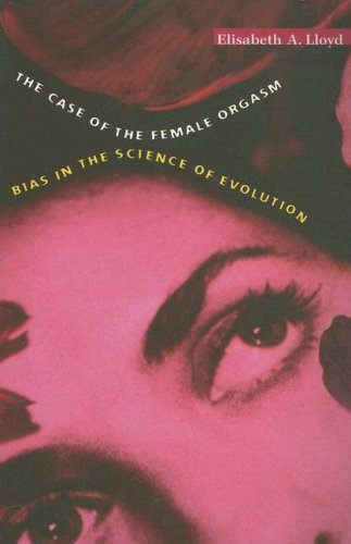 The Case of the Female Orgasm: Bias in the Science of Evolution 9780674022461